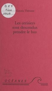 Victoria Thérame - Les cerisiers sont descendus prendre le bus.