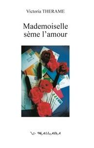 Victoria Thérame - Mademoiselle sème l'amour.