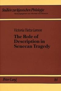Victoria Tietze larson - The Role of Description in Senecan Tragedy.