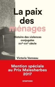Victoria Vanneau - La Paix des ménages - Histoire des violences conjugales XIXe-XXIe siècle.