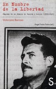 Victoriano Barroso - En Nombre de la Libertad - Paginas de mi Diario de Guerra y Exilio (1936-1945).