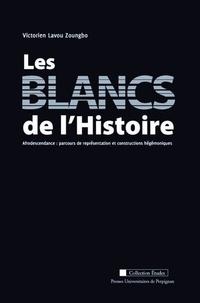 Victorien Lavou Zoungbo - Les blancs de l'Histoire - Afrodescendance : parcours de représentation et constructions hégémoniques.