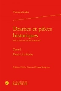 Victorien Sardou - Drames et pièces historiques. - Tome 1 : Patrie !, La Haine.