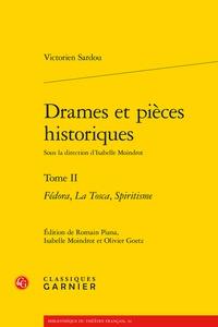 Victorien Sardou - Drames et pieces historiques - Tome 2 : Fedora, la Tosca, Spiritisme.
