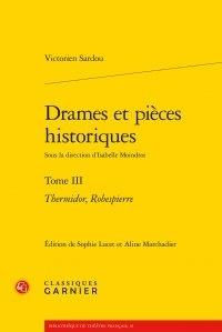 Victorien Sardou - Drames et pieces historiques - Tome 3 : Thermidor, Robespierre.