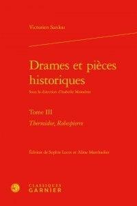 Victorien Sardou - Drames et pièces historiques - Tome 3 : Thermidor, Robespierre.