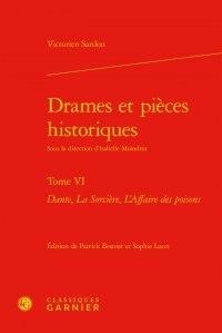 Victorien Sardou - Drames et pièces historiques - Tome 6, Dante, La sorcière, L'Affaire des poisons.