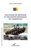 Victorin Hameni Bieleu - Politique de défense et sécurité nationale au Cameroun.