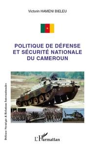 Victorin Hameni Bieleu - Politique de défense et sécurité nationale du Cameroun.