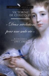 Victorine de Chastenay - Deux révolutions pour une seule vie - Mémoires 1771-1855.