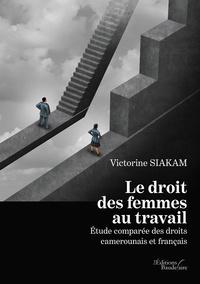Le droit des femmes au travail- Etude comparée des droits camerounais et français - Victorine Siakam | Showmesound.org