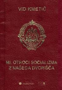 Vid Kmetič et Jerneja Ferlež - Mi, otroci socializma z našega dvorišča.
