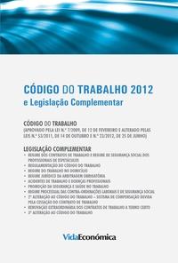 Vida Económica - Código do trabalho 2012 - e Legislação Complementar.