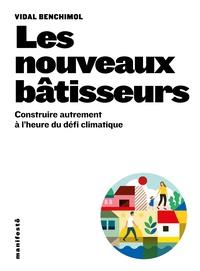 Vidal Benchimol - Les nouveaux bâtisseurs - Construire et aménager à l'heure du défi climatique.