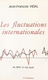 Vidal - Les Fluctuations internationales - De 1890 à nos jours.