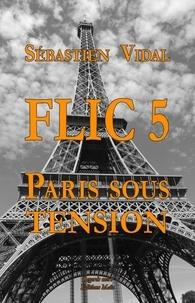 Vidal Sebastien - Flic 5 - Paris sous tension - Episode 1.