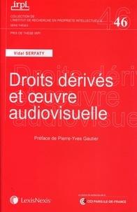 Vidal Serfaty - Droits dérivés et oeuvre audiovisuelle.