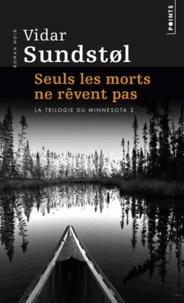 Vidar Sundstol - La trilogie du Minnesota Tome 2 : Seuls les morts ne rêvent pas.