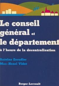 Vidot et  Escudier - Le Conseil général et le département à l'heure de la décentralisation.