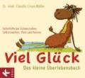 Viel Glück - Das kleine Überlebensbuch - Soforthilfe bei Schwarzsehen, Selbstzweifeln, Pech und Pannen.