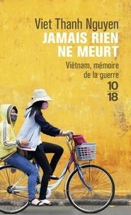 Viet Thanh Nguyen - Jamais rien ne meurt.