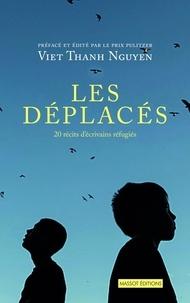 Viet Thanh Nguyen - Les déplacés - 20 récits d'écrivains réfugiés.
