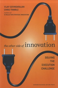 Vijay Govindarajan et Chris Trimble - The Other Side of Innovation - Solving the Execution Challenge.