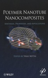 Vikas Mittal - Polymer Nanotube Nanocomposites - Synthesis, Properties, and Applications.