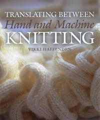 Vikki Haffenden - Translating Between Hand and Machine Knitting.