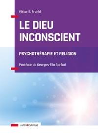Viktor E. Frankl - Le Dieu inconscient - Psychothérapie et religion.