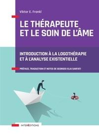 Viktor E. Frankl - Le thérapeute et le soin de l'âme - Introduction à la logothérapie et à l'analyse existentielle.
