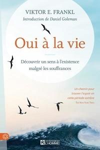 Viktor E. Frankl - Oui à la vie - Découvrir un sens à l'existence malgré les souffrances.