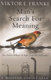Viktor Frankl - Man's Search for Meaning - The Classic Tribute to Hope from the Holocaust.