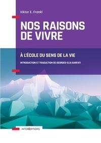 Viktor Frankl - Nos raisons de vivre - 2e éd. - A l'école du sens de la vie.