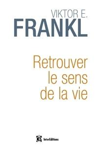 Viktor Frankl - Retrouver le sens de la vie.