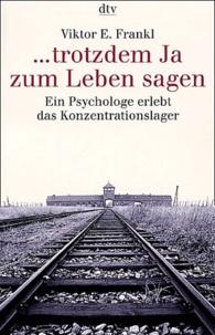 Viktor Frankl - ...trotzdem Ja zum Leben sagen - Ein Psychologe erlebt das Konzentrationslager.