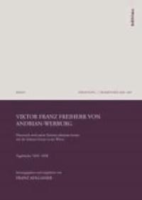 """Viktor Franz Freiherr von Andrian-Werburg - """"Österreich wird meine Stimme erkennen lernen wie die Stimme Gottes in der Wüste"""". Tagebücher 1839-1858."""