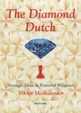 Viktor Moskalenko - The Diamond Dutch - Strategic Ideas and Powerful Weapons.