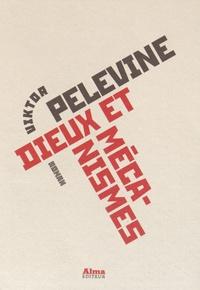 Viktor Pelevine - Dieux et mécanismes.