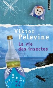 Viktor Pelevine - La vie des insectes.