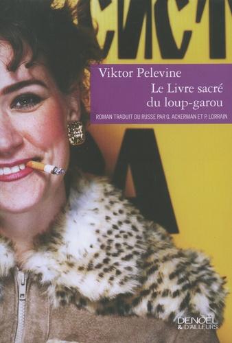 Viktor Pelevine - Le livre sacré du loup-garou.