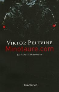 Viktor Pelevine - Minotaure.com - Le Heaume d'horreur.