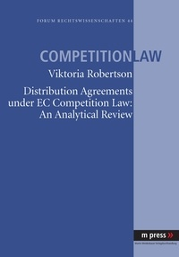 Viktoria Robertson - Distribution Agreements under EC Comptetition Law: An Analytical Review.