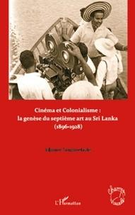 Vilasnee Tampoe-Hautin - Cinéma et colonialisme : naissance et développement du septième art au Sri Lanka (1896-1928).