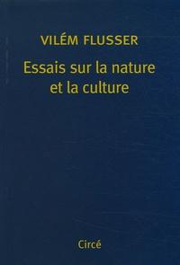 Vilém Flusser - Essais sur la nature et la culture.