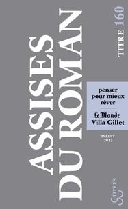 Villa Gillet et  Le Monde - Les Assises internationales du roman 2012 - Penser pour mieux rêver.