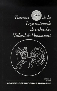 Villard de Honnecourt et  Collectif - TRAVAUX DE LA LOGE NATIONALE DE RECHERCHES VILLARD DE HONNECOURT N° 42 1999.