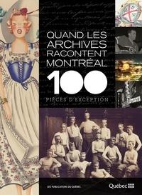 Ville de Montréal - Quand les archives racontent Montréal - 100 pièces d'exception.