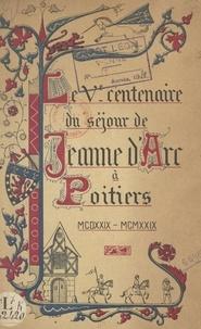 Ville de Poitiers et François Eygun - Cinquième centenaire du séjour de Jeanne d'Arc à Poitiers - 1429-1929. Fêtes commémoratives des 1er et 2 juin 1929. Compte-rendu et discours.