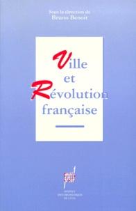 Bruno Benoît - Ville et révolution française - Actes du Colloque international, Lyon, mars 1993.